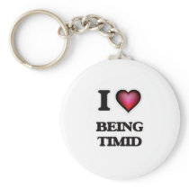 I love Being Timid Keychain
