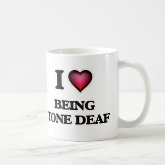I love Being Tone-Deaf Coffee Mug