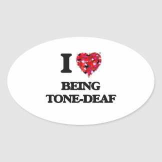 I love Being Tone-Deaf Oval Sticker