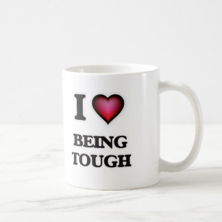 I love Being Tough Coffee Mug
