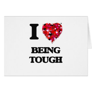 I love Being Tough Greeting Card