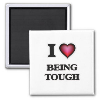 I love Being Tough Magnet