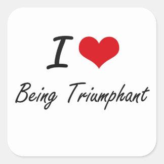 I love Being Triumphant Artistic Design Square Sticker