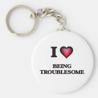 I love Being Troublesome Keychain