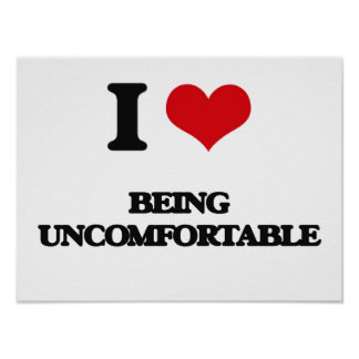 I love Being Uncomfortable Poster