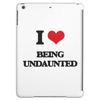I love Being Undaunted iPad Air Cases