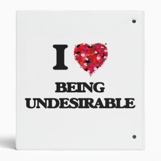 I love Being Undesirable 3 Ring Binder