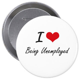 I love Being Unemployed Artistic Design 4 Inch Round Button