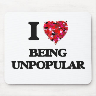 I love Being Unpopular Mouse Pad