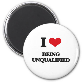 I love Being Unqualified Refrigerator Magnet