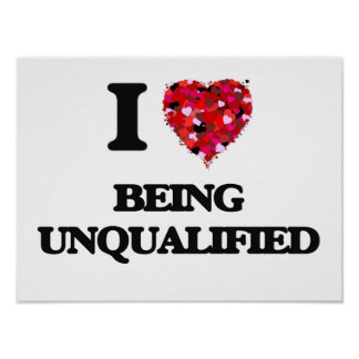 I love Being Unqualified Poster