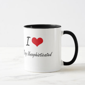 I love Being Unsophisticated Artistic Design Mug