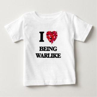 I love Being Warlike T Shirts