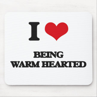 I love Being Warm-Hearted Mousepad