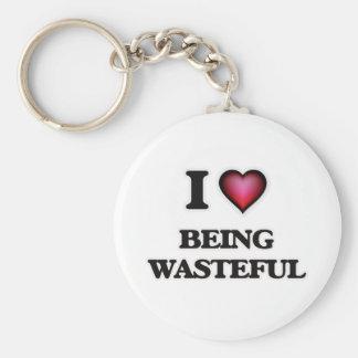 I love Being Wasteful Keychain
