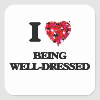 I love Being Well-Dressed Square Sticker