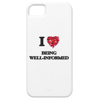 I love Being Well-Informed iPhone 5 Covers
