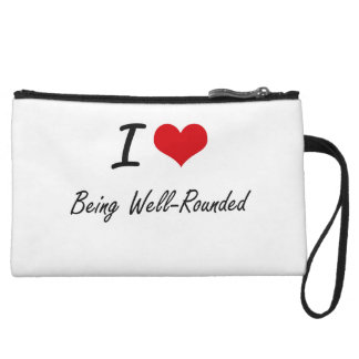 I love Being Well-Rounded Artistic Design Wristlet