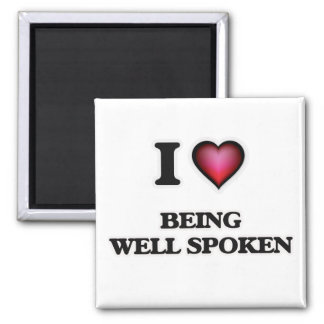 I love Being Well-Spoken Magnet