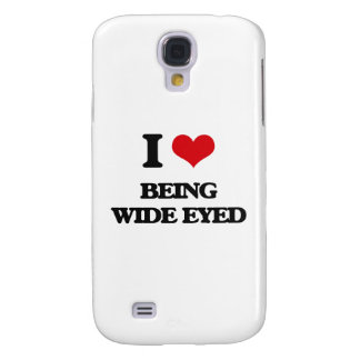 I love Being Wide-Eyed Galaxy S4 Covers