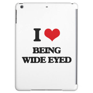 I love Being Wide-Eyed iPad Air Cases