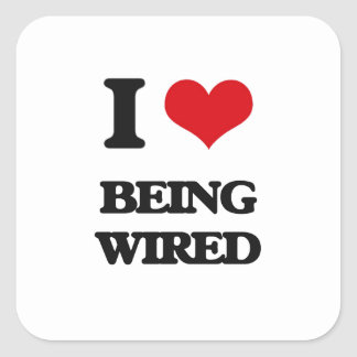 I love Being Wired Square Stickers