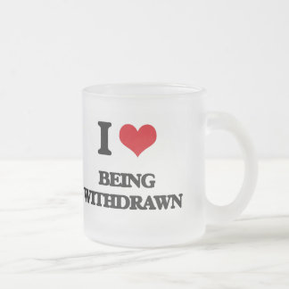 I love Being Withdrawn Mugs