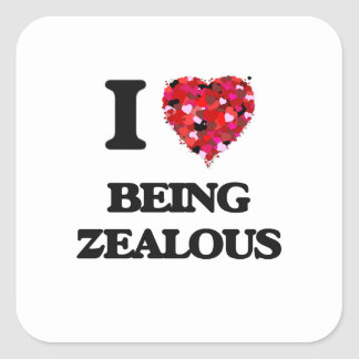 I love Being Zealous Square Sticker