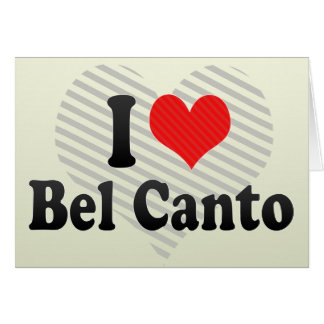 I Love Bel Canto Greeting Card