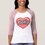 I love Bella. I love you Bella. Heart Tee Shirt