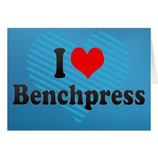 I love Benchpress Greeting Card