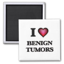 I Love Benign Tumors Magnet
