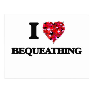 I Love Bequeathing Postcard