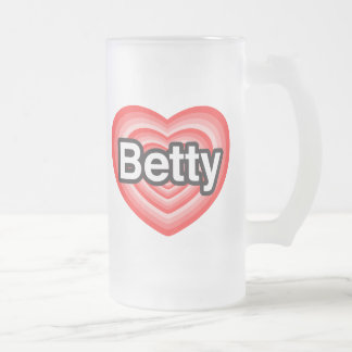 I love Betty. I love you Betty. Heart 16 Oz Frosted Glass Beer Mug