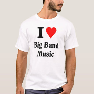 I love big band music T-Shirt
