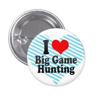 I love Big Game Hunting Button