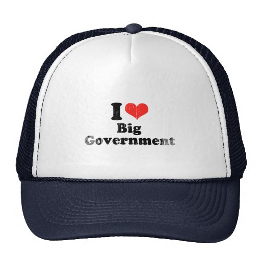 I LOVE BIG GOVERNMENT.png Trucker Hat