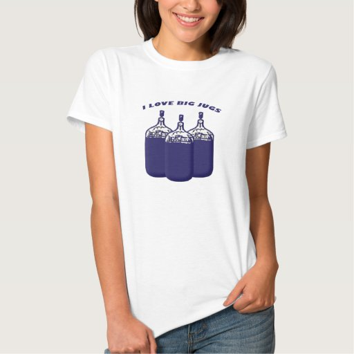 I Love Big Jugs T Shirt