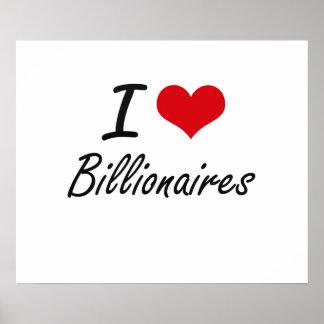 I Love Billionaires Artistic Design Poster