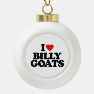 I LOVE BILLY GOATS CERAMIC BALL CHRISTMAS ORNAMENT
