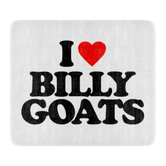 I LOVE BILLY GOATS CUTTING BOARDS