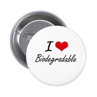 I Love Biodegradable Artistic Design 2 Inch Round Button