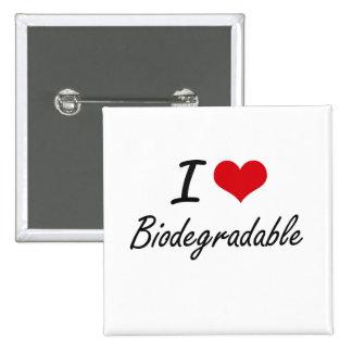 I Love Biodegradable Artistic Design 2 Inch Square Button