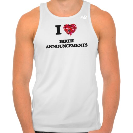 I Love Birth Announcements T-shirts Tank Tops, Tanktops Shirts