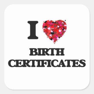 I Love Birth Certificates Square Sticker