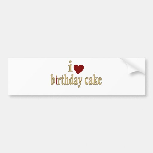 I Love Birthday Cake Car Bumper Sticker