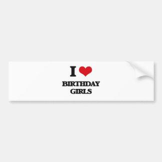 I Love Birthday Girls Bumper Sticker