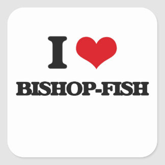 I love Bishop-fish Square Sticker