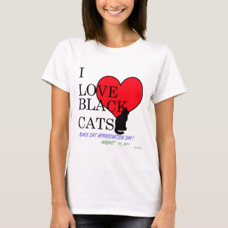 I Love Black Cats!  (Black Cat Appreciation Day) T-Shirt