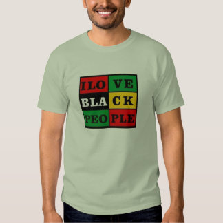I love black people! tshirt